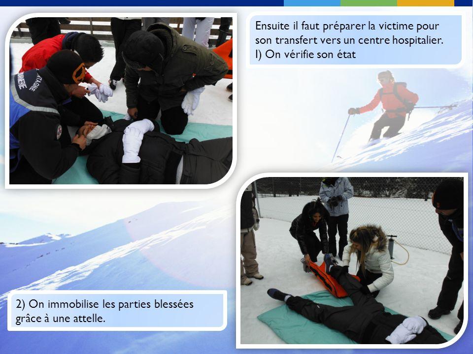 Ensuite il faut préparer la victime pour son transfert vers un centre hospitalier.