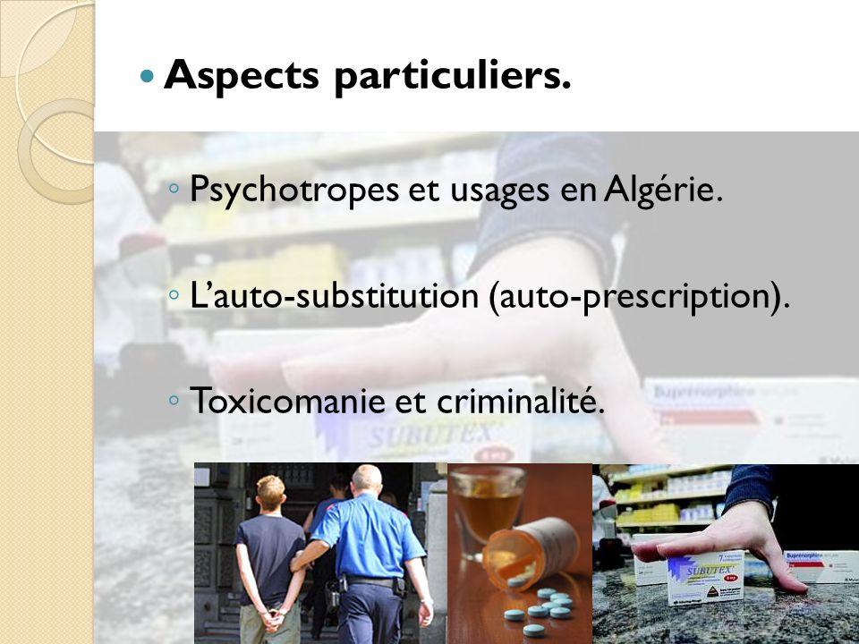Aspects particuliers. Psychotropes et usages en Algérie.