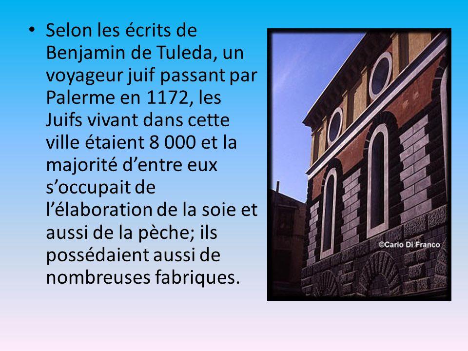 Selon les écrits de Benjamin de Tuleda, un voyageur juif passant par Palerme en 1172, les Juifs vivant dans cette ville étaient 8 000 et la majorité d'entre eux s'occupait de l'élaboration de la soie et aussi de la pèche; ils possédaient aussi de nombreuses fabriques.