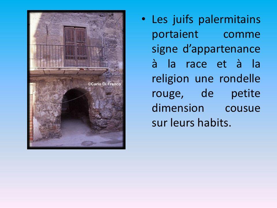 Les juifs palermitains portaient comme signe d'appartenance à la race et à la religion une rondelle rouge, de petite dimension cousue sur leurs habits.