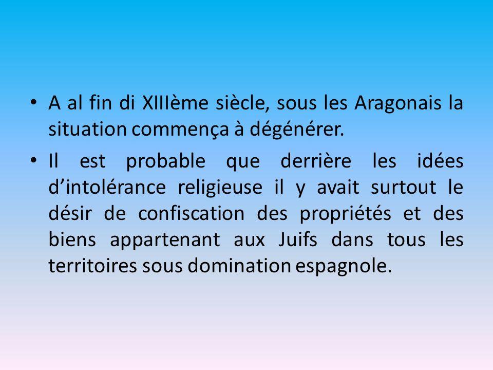A al fin di XIIIème siècle, sous les Aragonais la situation commença à dégénérer.