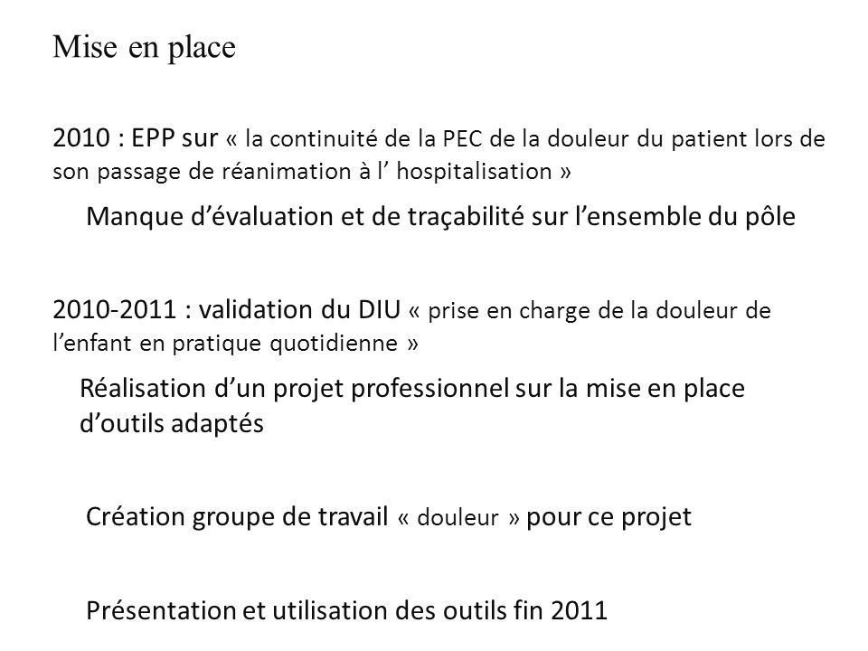 Mise en place 2010 : EPP sur « la continuité de la PEC de la douleur du patient lors de son passage de réanimation à l' hospitalisation »