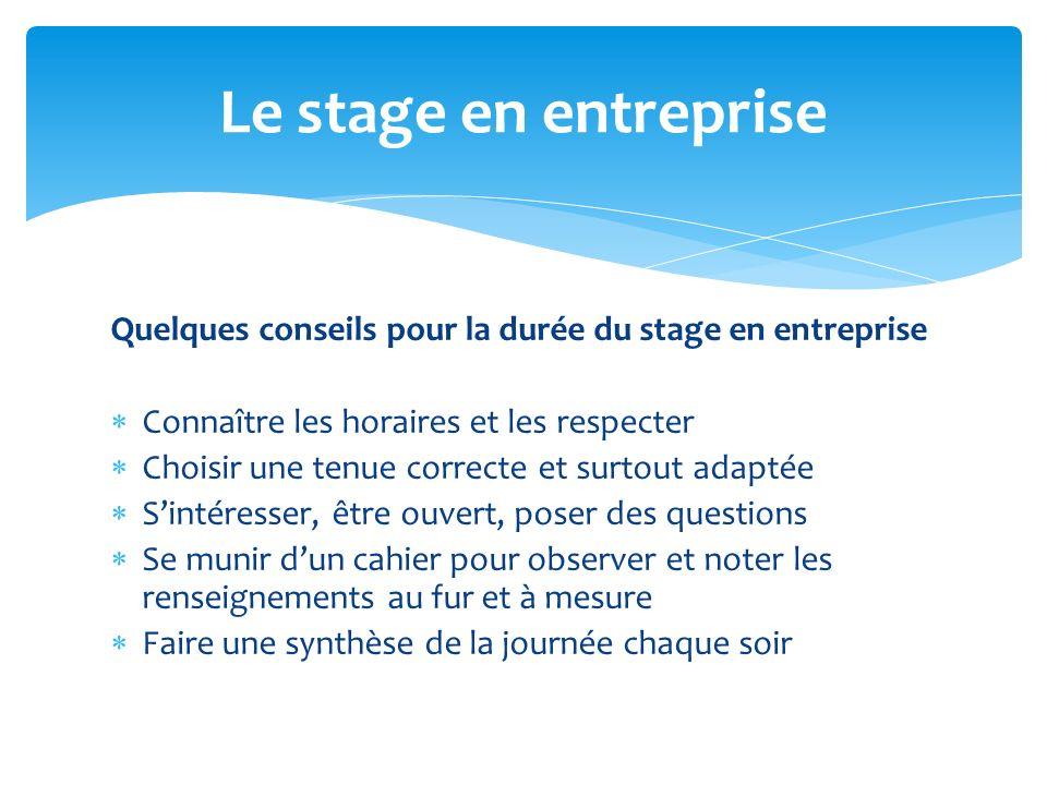 Le stage en entrepriseQuelques conseils pour la durée du stage en entreprise. Connaître les horaires et les respecter.