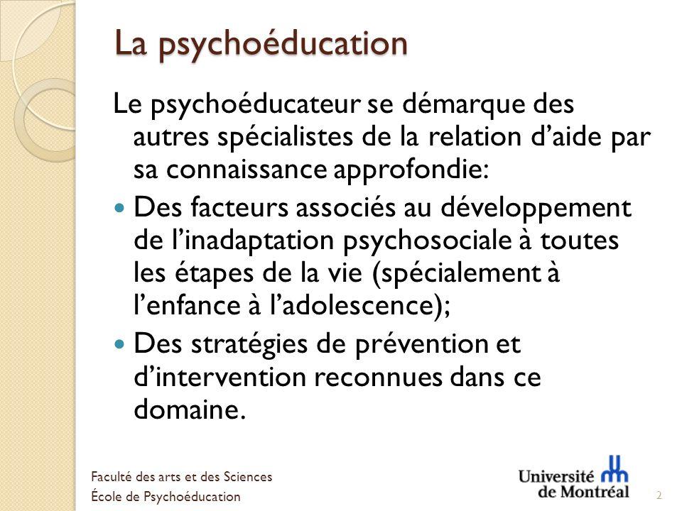 La psychoéducation Le psychoéducateur se démarque des autres spécialistes de la relation d'aide par sa connaissance approfondie:
