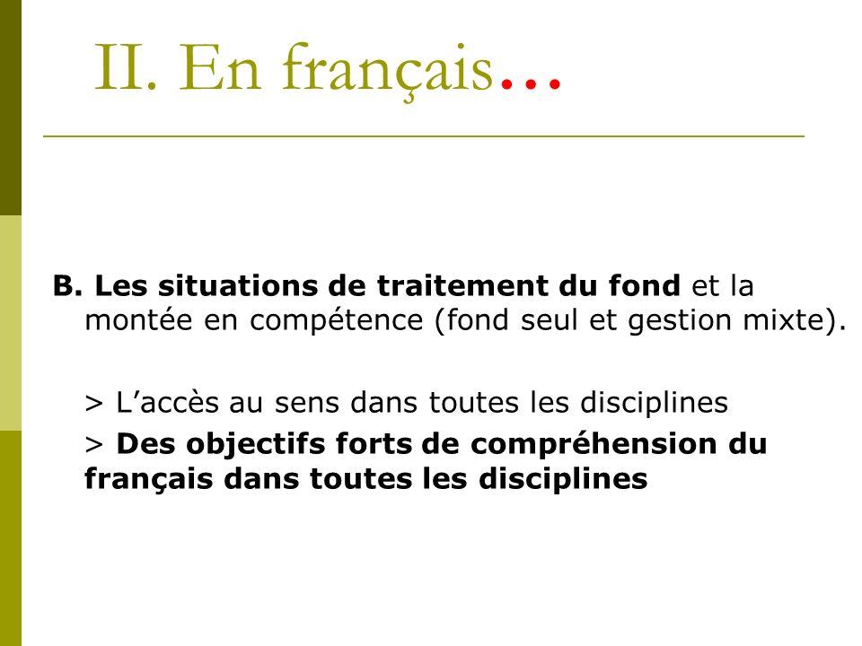 II. En français… B. Les situations de traitement du fond et la montée en compétence (fond seul et gestion mixte).