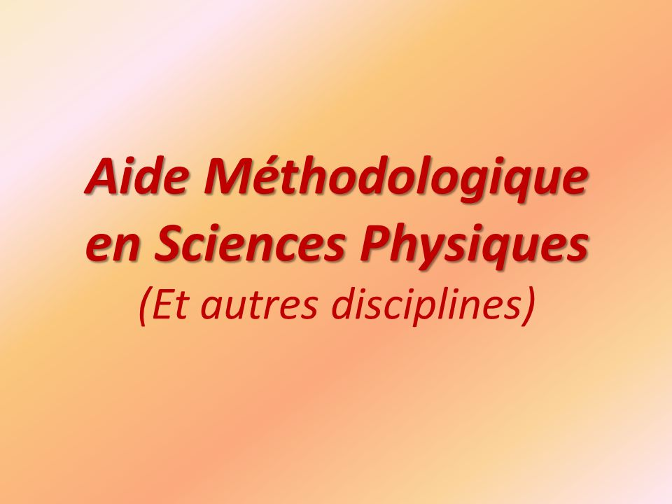 Aide Méthodologique en Sciences Physiques (Et autres disciplines)