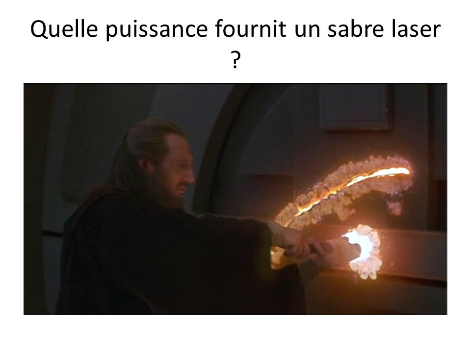 Quelle puissance fournit un sabre laser