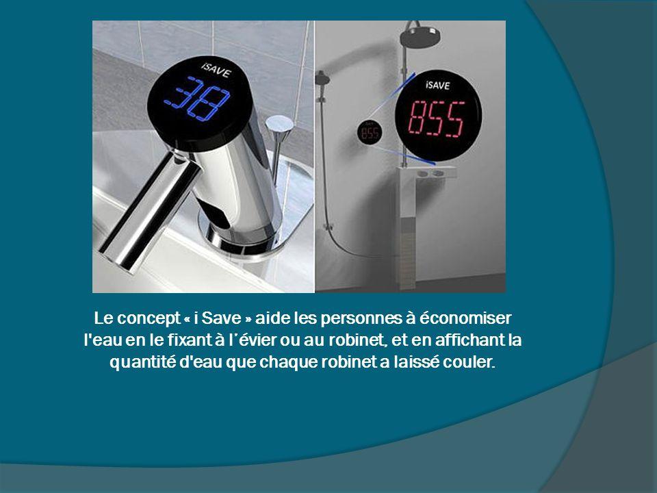 Le concept « i Save » aide les personnes à économiser l eau en le fixant à l'évier ou au robinet, et en affichant la quantité d eau que chaque robinet a laissé couler.