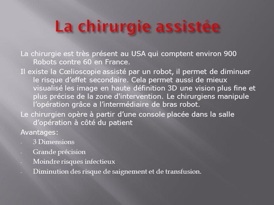 La chirurgie assistée La chirurgie est très présent au USA qui comptent environ 900 Robots contre 60 en France.