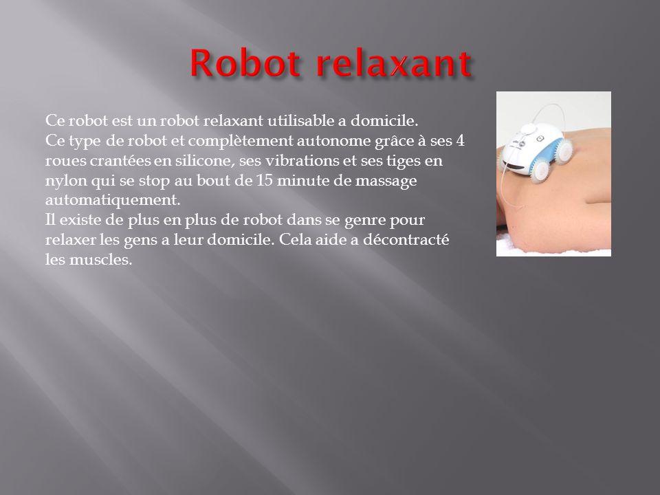 Robot relaxant Ce robot est un robot relaxant utilisable a domicile.