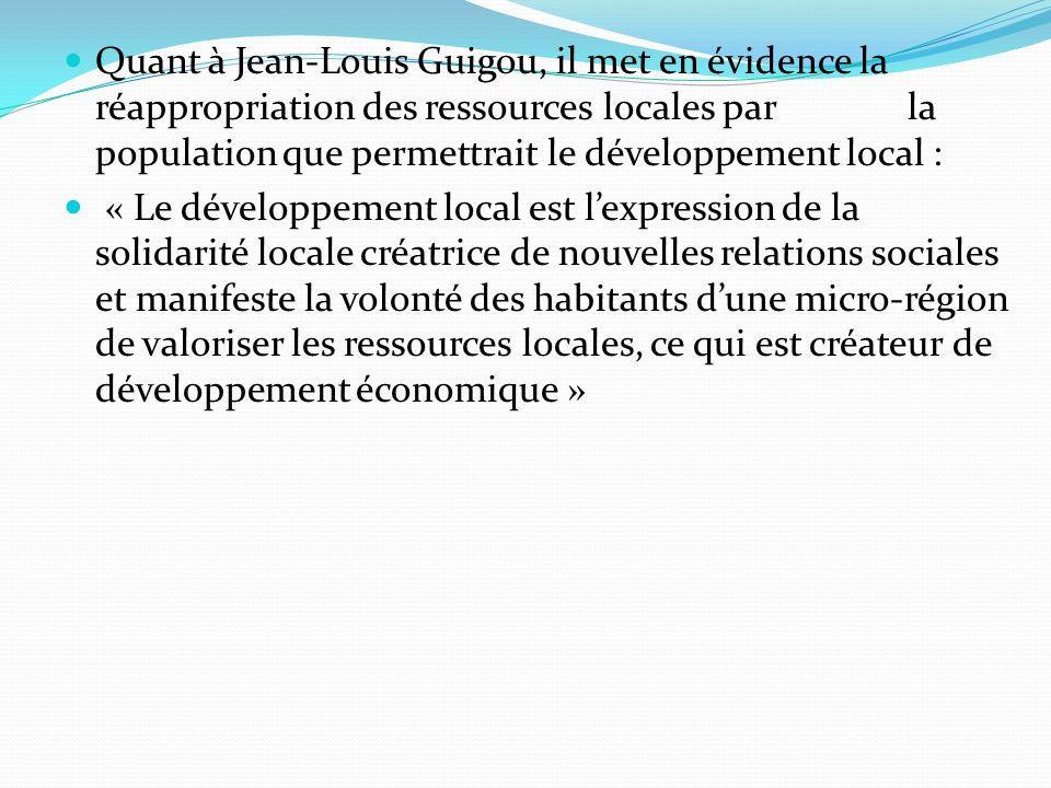 Quant à Jean-Louis Guigou, il met en évidence la réappropriation des ressources locales par la population que permettrait le développement local :