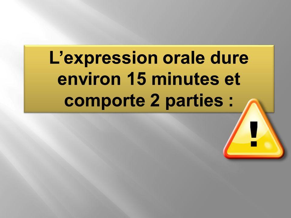 L'expression orale dure environ 15 minutes et comporte 2 parties :