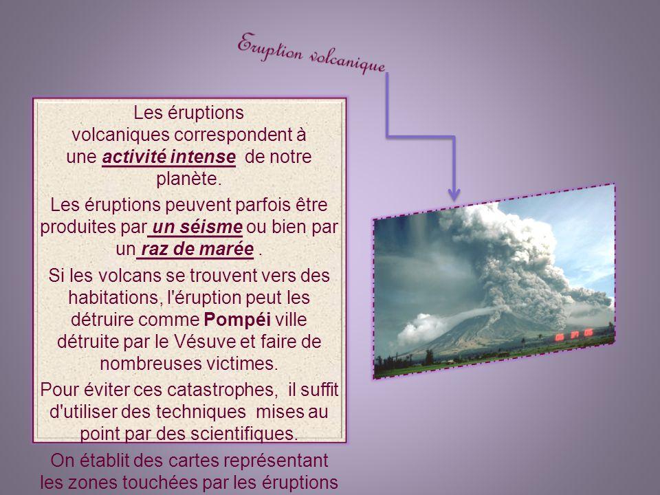 Eruption volcanique Les éruptions volcaniques correspondent à une activité intense de notre planète.