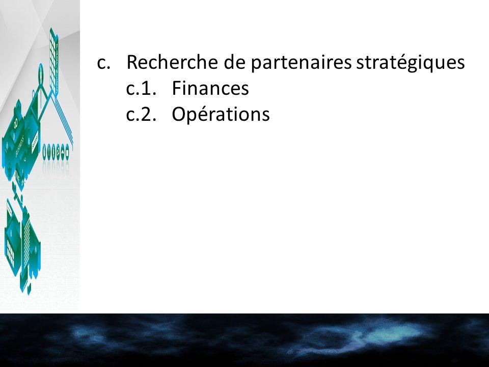 c. Recherche de partenaires stratégiques