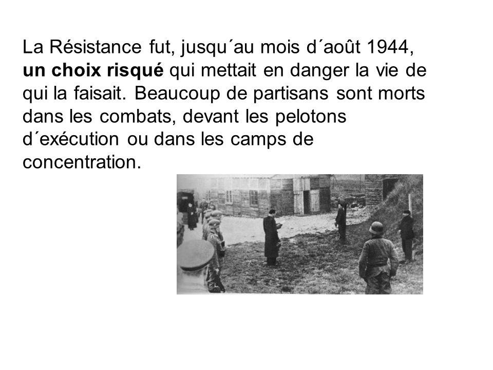 La Résistance fut, jusqu´au mois d´août 1944, un choix risqué qui mettait en danger la vie de qui la faisait.