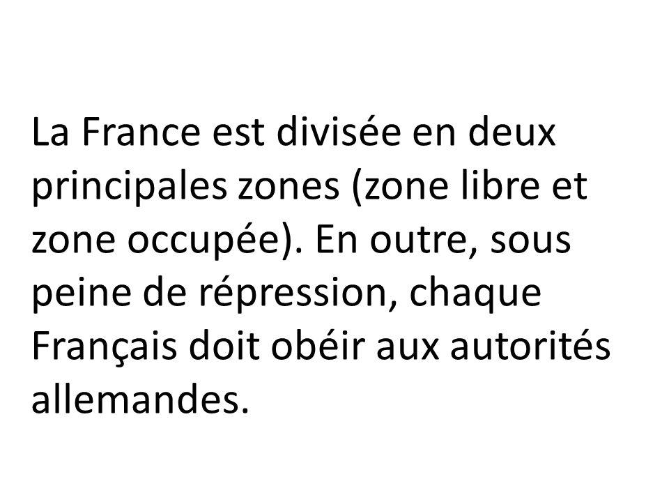 La France est divisée en deux principales zones (zone libre et zone occupée).