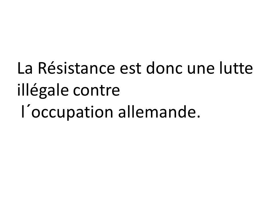 La Résistance est donc une lutte illégale contre