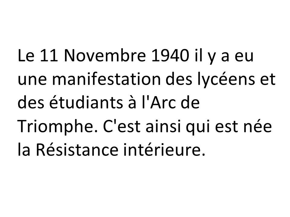 Le 11 Novembre 1940 il y a eu une manifestation des lycéens et des étudiants à l Arc de Triomphe.