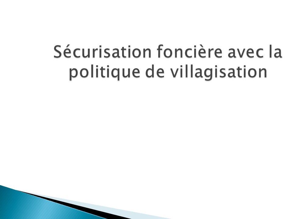 Sécurisation foncière avec la politique de villagisation