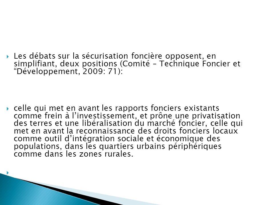 Les débats sur la sécurisation foncière opposent, en simplifiant, deux positions (Comité – Technique Foncier et Développement, 2009: 71):