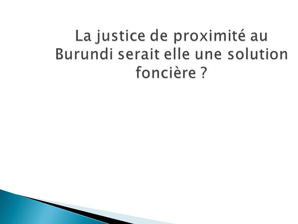 La justice de proximité au Burundi serait elle une solution foncière