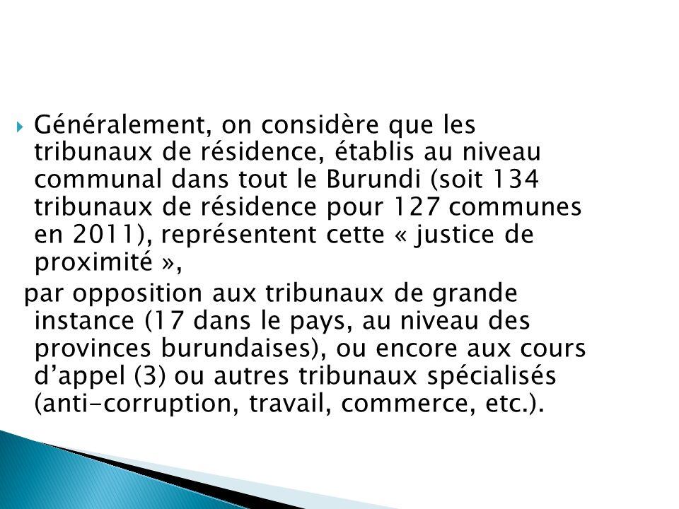 Généralement, on considère que les tribunaux de résidence, établis au niveau communal dans tout le Burundi (soit 134 tribunaux de résidence pour 127 communes en 2011), représentent cette « justice de proximité »,