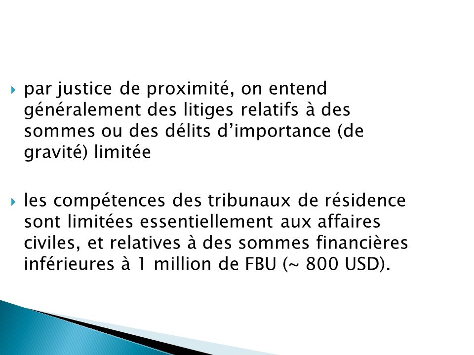 par justice de proximité, on entend généralement des litiges relatifs à des sommes ou des délits d'importance (de gravité) limitée