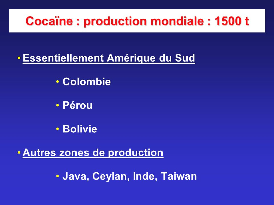 Cocaïne : production mondiale : 1500 t