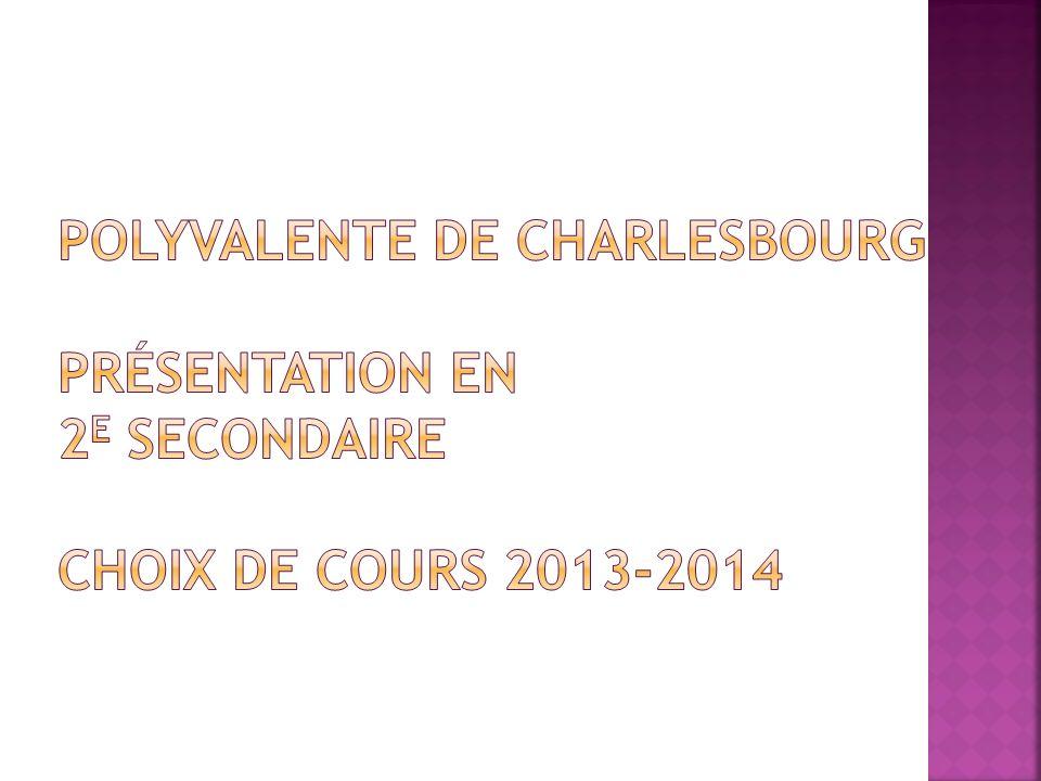 Polyvalente de Charlesbourg Présentation en 2e secondaire Choix de cours 2013-2014