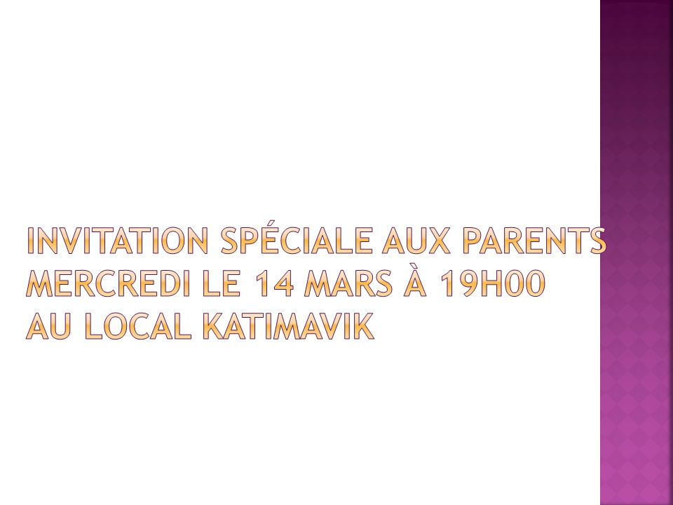 Invitation spéciale aux parents Mercredi le 14 mars à 19h00 au local Katimavik