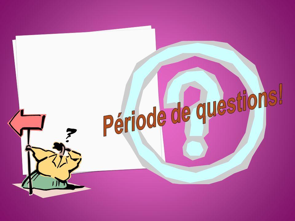 Période de questions!