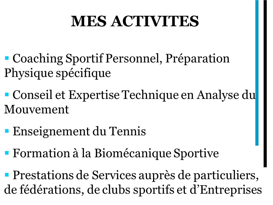 MES ACTIVITES Coaching Sportif Personnel, Préparation Physique spécifique. Conseil et Expertise Technique en Analyse du Mouvement.