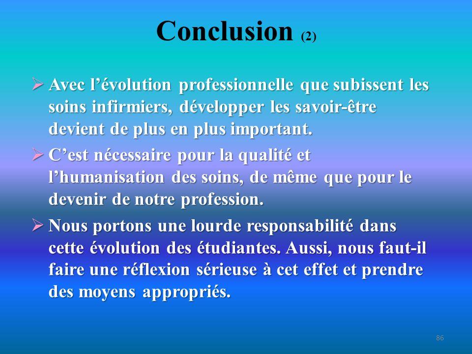 Conclusion (2) Avec l'évolution professionnelle que subissent les soins infirmiers, développer les savoir-être devient de plus en plus important.