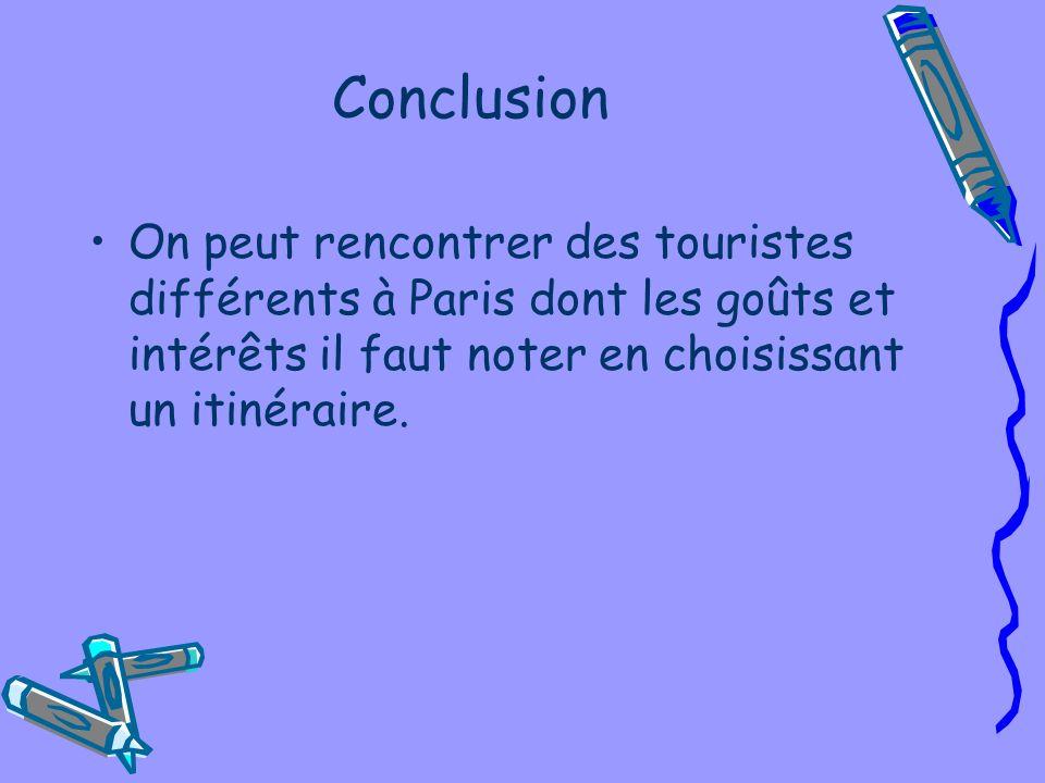 Сonclusion On peut rencontrer des touristes différents à Paris dont les goûts et intérêts il faut noter en choisissant un itinéraire.