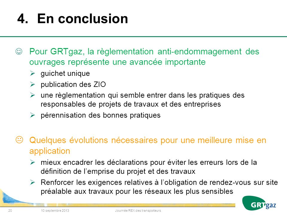 4. En conclusion Pour GRTgaz, la règlementation anti-endommagement des ouvrages représente une avancée importante.