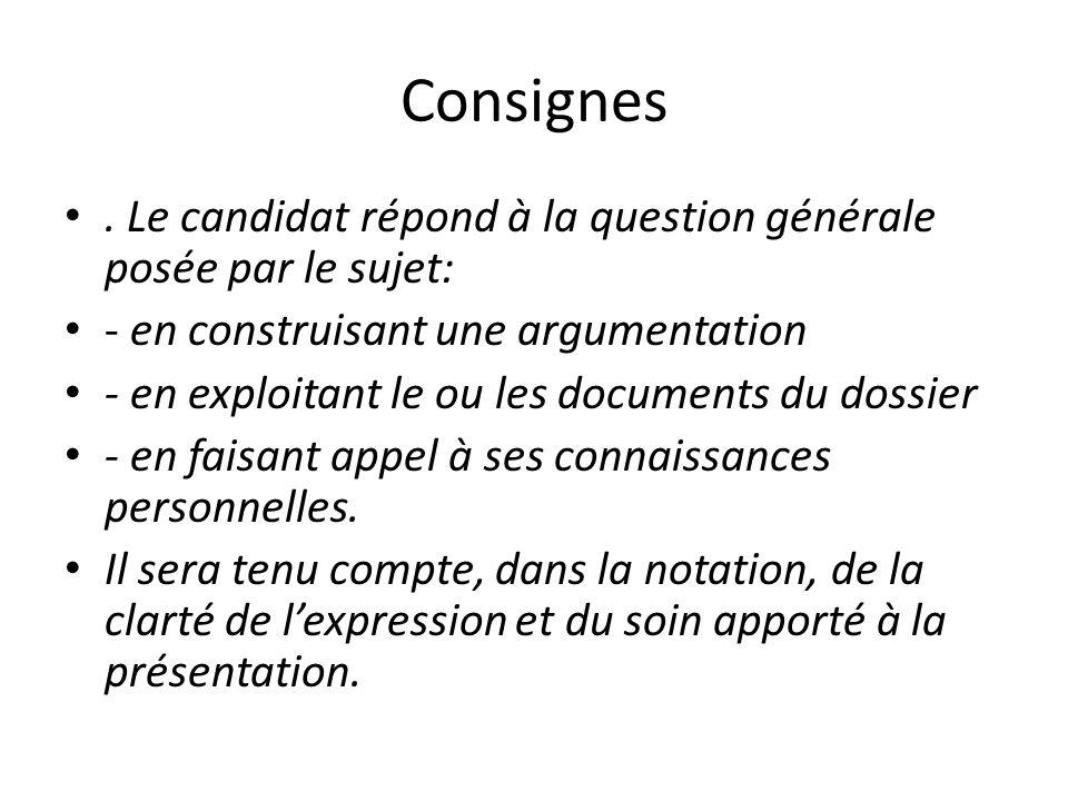 Consignes . Le candidat répond à la question générale posée par le sujet: - en construisant une argumentation.
