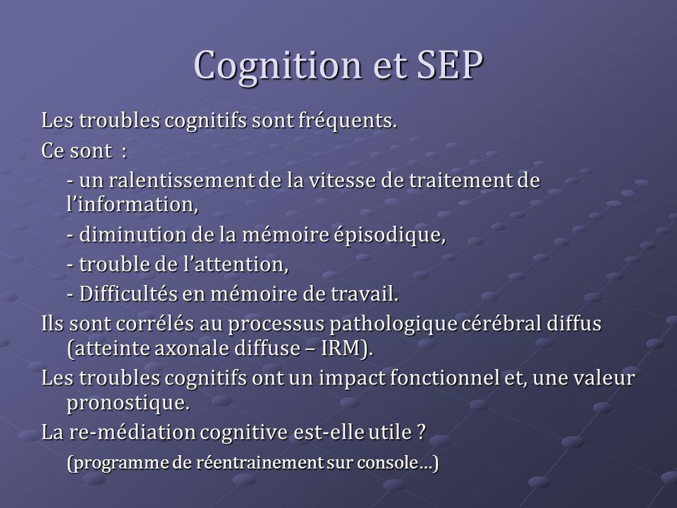 Cognition et SEP Les troubles cognitifs sont fréquents. Ce sont :