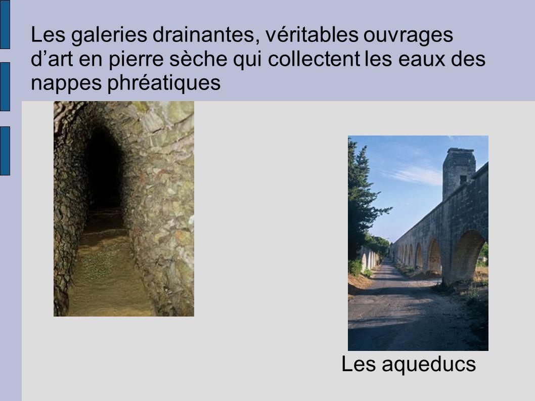 Les galeries drainantes, véritables ouvrages d'art en pierre sèche qui collectent les eaux des nappes phréatiques
