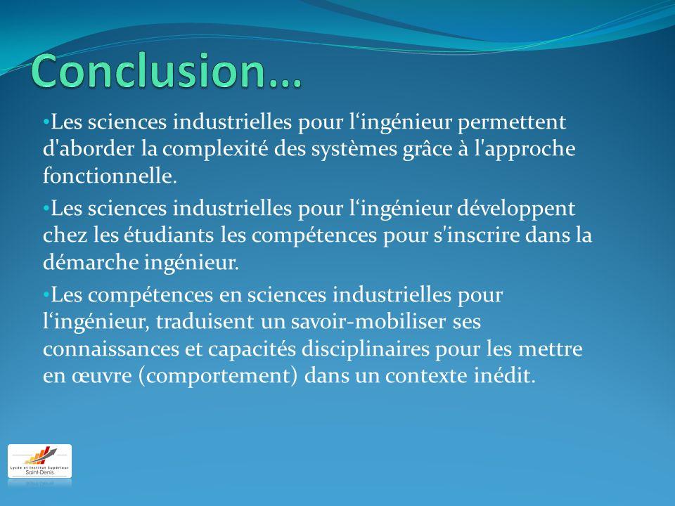 Conclusion… Les sciences industrielles pour l'ingénieur permettent d aborder la complexité des systèmes grâce à l approche fonctionnelle.