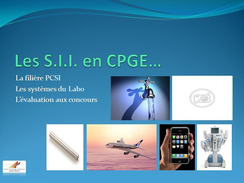Les S.I.I. en CPGE… La filière PCSI Les systèmes du Labo