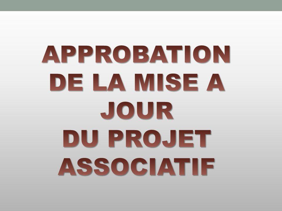 APPROBATION DE LA MISE A JOUR DU PROJET ASSOCIATIF