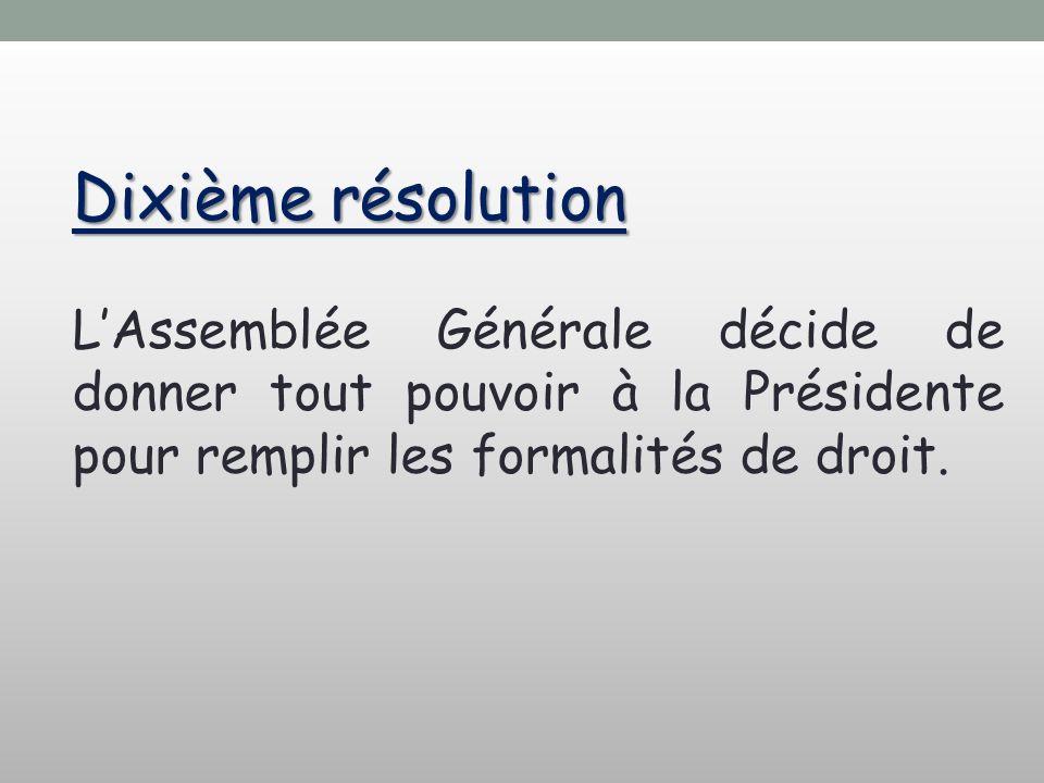 Dixième résolution L'Assemblée Générale décide de donner tout pouvoir à la Présidente pour remplir les formalités de droit.