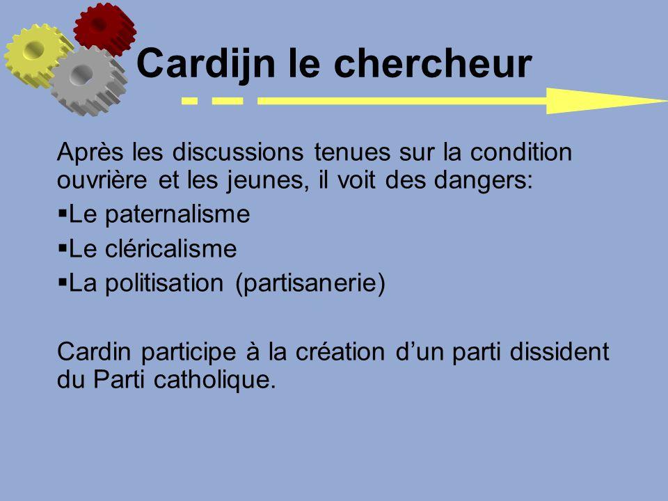 Cardijn le chercheur Après les discussions tenues sur la condition ouvrière et les jeunes, il voit des dangers:
