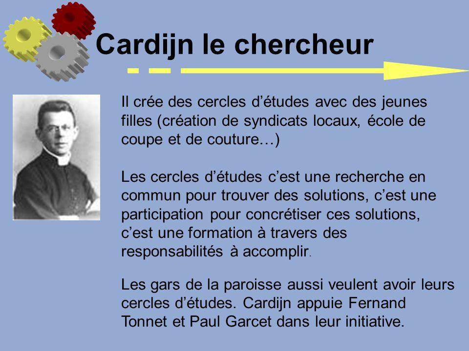 Cardijn le chercheur Il crée des cercles d'études avec des jeunes filles (création de syndicats locaux, école de coupe et de couture…)