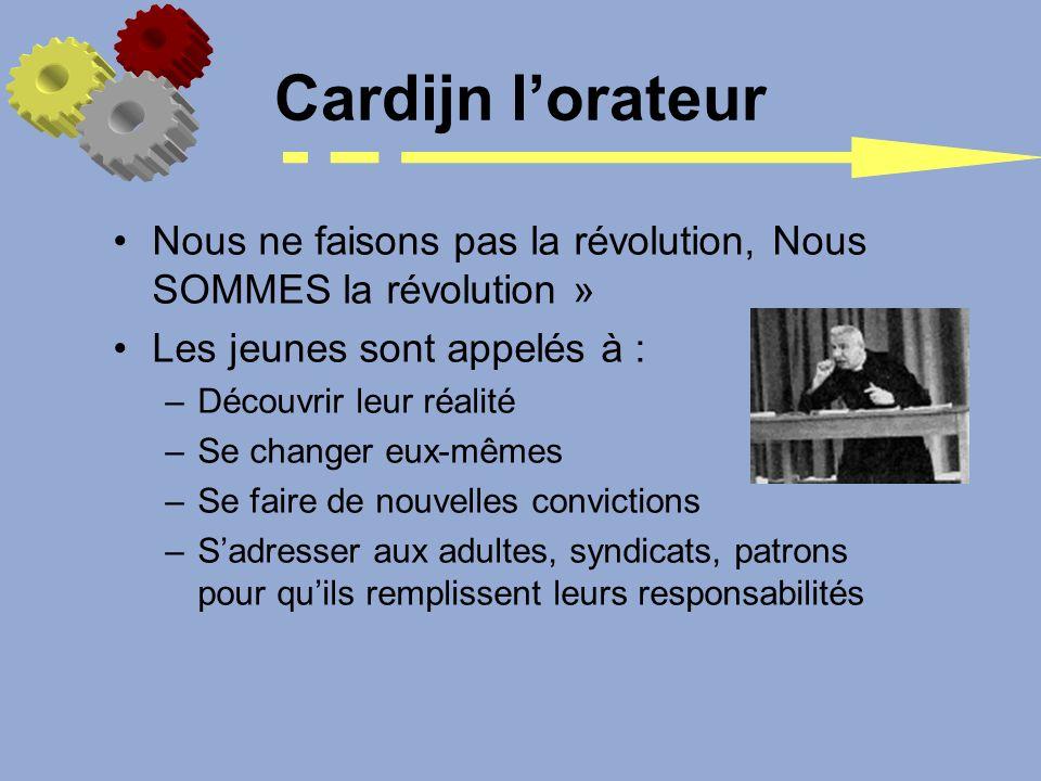 Cardijn l'orateur Nous ne faisons pas la révolution, Nous SOMMES la révolution » Les jeunes sont appelés à :