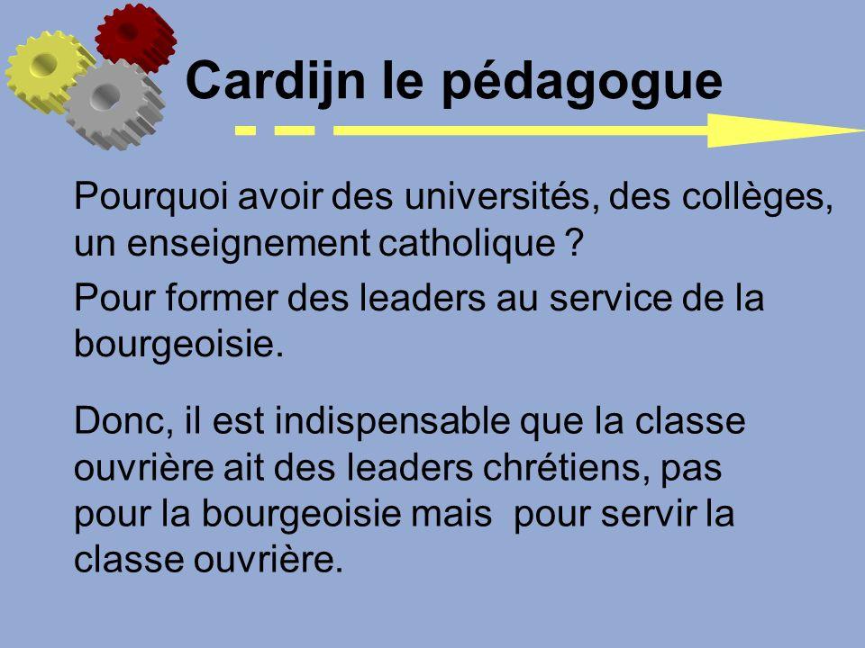 Cardijn le pédagogue Pourquoi avoir des universités, des collèges, un enseignement catholique