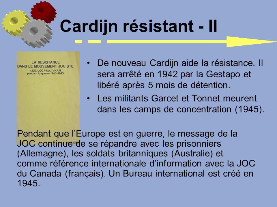 Cardijn résistant - II De nouveau Cardijn aide la résistance. Il sera arrêté en 1942 par la Gestapo et libéré après 5 mois de détention.
