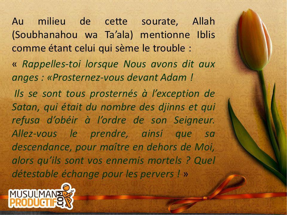 Au milieu de cette sourate, Allah (Soubhanahou wa Ta'ala) mentionne Iblis comme étant celui qui sème le trouble : « Rappelles-toi lorsque Nous avons dit aux anges : «Prosternez-vous devant Adam .