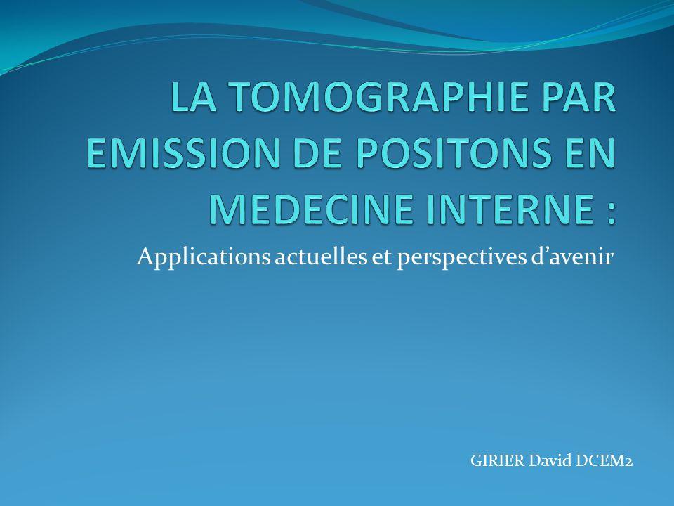LA TOMOGRAPHIE PAR EMISSION DE POSITONS EN MEDECINE INTERNE :