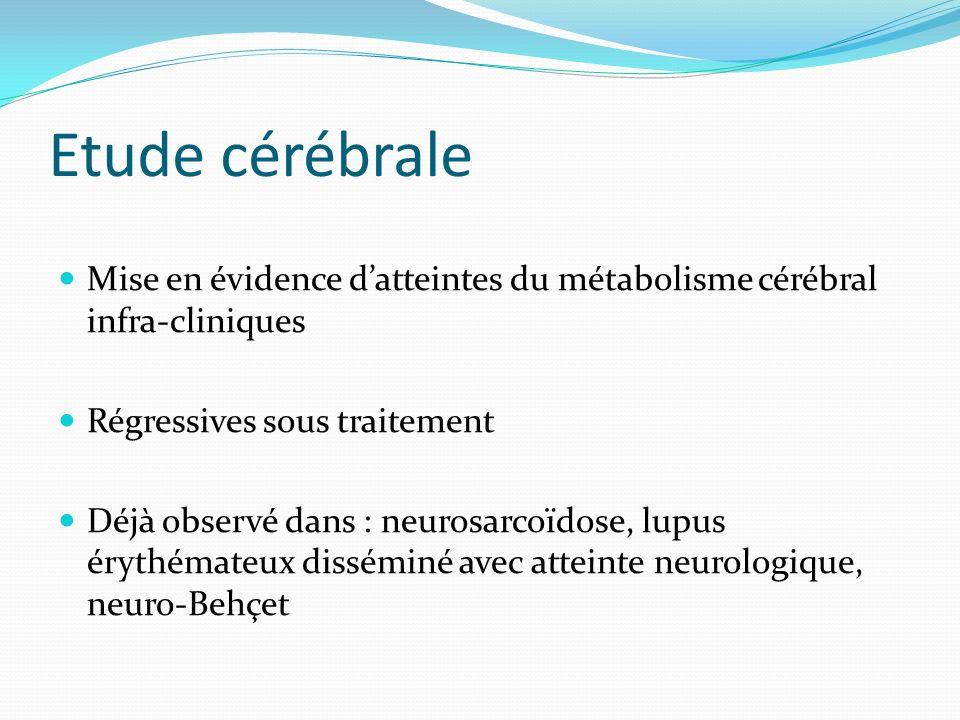 Etude cérébrale Mise en évidence d'atteintes du métabolisme cérébral infra-cliniques. Régressives sous traitement.